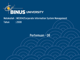Pertemuan - 08 Matakuliah : M0304/Corporate Information System Management Tahun : 2008