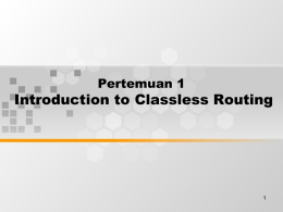 Introduction to Classless Routing Pertemuan 1 1