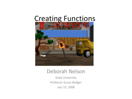 Creating Functions Deborah Nelson Duke University Professor Susan Rodger