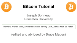 Bitcoin Tutorial Joseph Bonneau Princeton University (edited and abridged by Bruce Maggs)