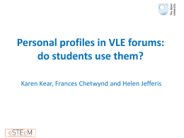 Kear, K., Chetwynd, F., and Jefferis, H. (2013) 'Personal profiles in VLE forums: do students use them?, eSTEeM conference 2013, The Open University.