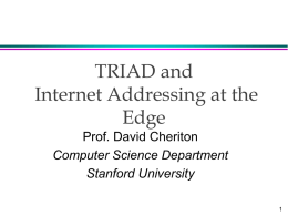 TRIAD and Internet Addressing at the Edge Prof. David Cheriton